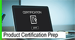 Product Certification Prep
